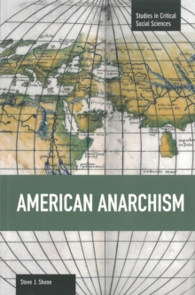 American Anarchism : Studies in Critical Social Sciences, Volume 57, Paperback Book