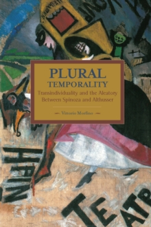 Plural Temporality: Transindividuality And The Aleatory Between Spinoza And Althusser : Historical Materialism, Volume 69, Paperback Book