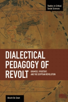 Dialectical Pedagogy Of Revolt, A: Gramsci, Vygotsky, And The Egyptian Revolution : Studies in Critical Social Sciences, Volume 73, Paperback Book
