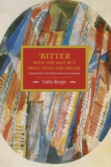'Bitter with the Past but Sweet with the Dream': Communism in the African American Imaginary : Historical Materialism, Volume 95, Paperback Book