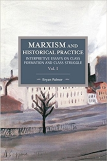 Marxism And Historical Practice: Interpretive Essays On Class Formation And Class Struggle Volume I : Historical Materialism Volume 98, Paperback Book