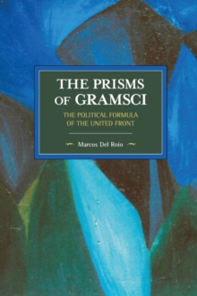 The Prisms Of Gramsci: The Political Formula Of The United Front : Historical Materialism Volume 103, Paperback Book