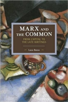 Marx And The Commons: From Capital To The Late Writings : Historical Materialism Volume 105, Paperback Book