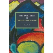 The Politics of Transindividuality : Historical Materialism Volume 106, Paperback Book