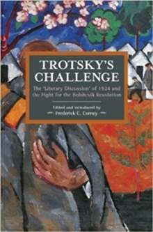 Trotsky's Challenge : The 'Literary Discussion' of 1924 and the Fight for the Bolshevik Revolution, Paperback Book