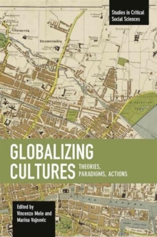 Globalizing Cultures: Theories, Paradigms, Actions : Studies in Critical Social Science, Volume 82, Paperback Book
