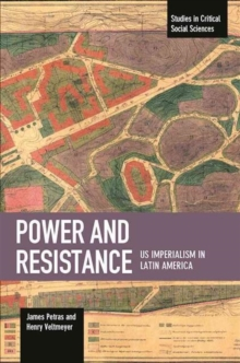 Power And Resistance: US Imperialism In Latin America : Studies in Critical Social Science, Volume 83, Paperback Book