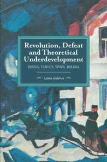 Revolution, Defeat And Theoretical Underdevelopment : Russia, Turkey, Spain, Bolivia, Paperback Book