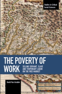 The Poverty Of Work : Selling Servant, Slave and Temporary Labor on the Free Marke, Paperback / softback Book