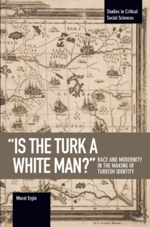 'is The Turk A White Man?' : Race and Modernity in the Making of Turkish Identity, Paperback / softback Book
