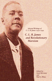 C.l.r. James And Revolutionary Marxism : Selected Writings of C.L.R. James 1939-1949, Paperback Book