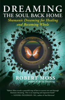Dreaming the Soul Back Home : Shamanic Dreaming for Healing and Becoming Whole, EPUB eBook