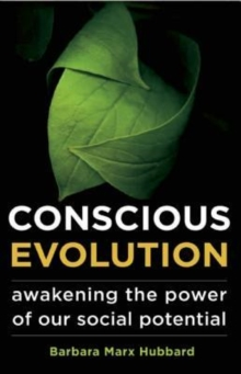 Conscious Evolution : Awakening the Power of Our Social Potential, Paperback Book