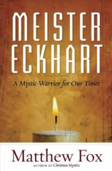Meister Eckhart : A Mystic-Warrior for Our Times, Paperback Book