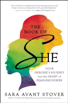 The Book of She : Your Heroine's Journey into the Heart of Feminine Power, Paperback Book