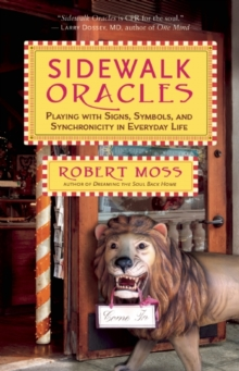 Sidewalk Oracles : Playing with Signs, Symbols, and Synchronicity in Everyday Life, Paperback Book