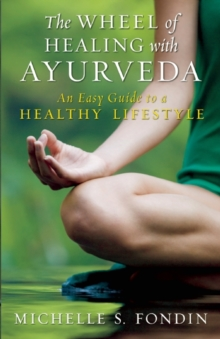 The Wheel of Healing with Ayurveda : An Easy Guide to a Healthy Lifestyle, Paperback Book