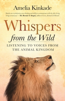 Whispers from the Wild : Listening to Voices from the Animal Kingdom, Paperback Book