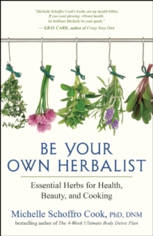 Be Your Own Herbalist : 30 Essential Herbs for Health, Beauty and Cooking, Paperback Book