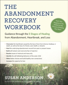 The Abandonment Recovery Workbook : Guidance Through the Five Stages of Healing from Abandomentment, Heartbreak, and Loss, Paperback Book