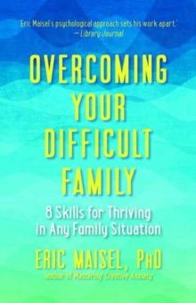 Overcoming Your Difficult Family : 8 Skills for Thriving in Any Family Situation, Paperback Book