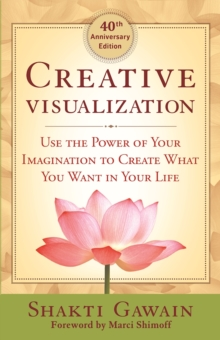 Creative Visualization : Use the Power of Your Imagination to Create What You Want in Life, Paperback Book