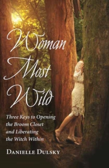 Woman Most Wild : Three Keys to Liberating the Witch Within, Paperback Book