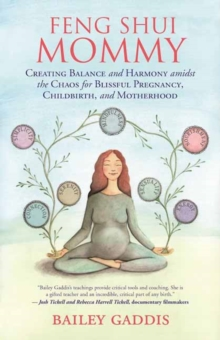 Feng Shui Mommy : Creating Balance and Harmony Amidst the Chaos for Blissful Pregnancy, Childbirth, and Motherhood, Paperback / softback Book