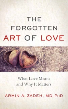 The Forgotten Art of Love : What Love Means and Why it Matters, Paperback Book