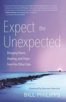 Expect the Unexpected : Bringing Peace, Healing, and Hope from the Other Side, Paperback Book