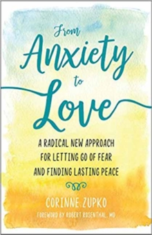From Anxiety to Love : Working with Your Inner Therapist to Find Lasting Peace, Paperback Book
