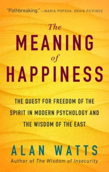 The Meaning of Happiness : The Quest for Freedom of the Spirit in Modern Psychology and the Wisdom of the East, Paperback / softback Book