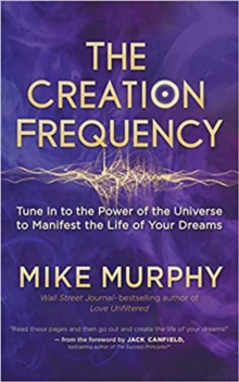 Creation Frequency : Tune In to the Power of the Universe to Manifest the Life of Your Dreams, Paperback / softback Book