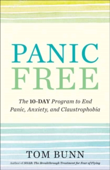 Panic Free : The Ten-Day Program to End Panic, Anxiety, and Claustrophobia, Paperback / softback Book