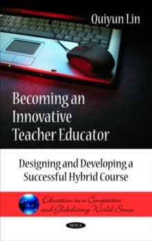 Becoming an Innovative Teacher Educator : Designing & Developing a Successful Hybrid Course, Hardback Book