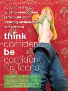 Think Confident, Be Confident for Teens : A Cognitive Therapy Guide to Overcoming Self-Doubt and Creating Unshakable Self-Esteem, Paperback / softback Book