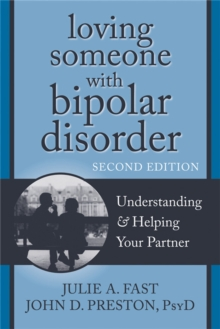 Loving Someone with Bipolar Disorder, Second Edition : Understanding and Helping Your Partner, Paperback / softback Book