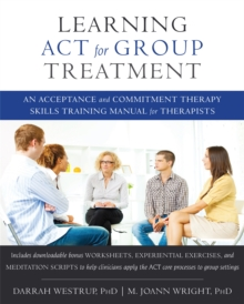Learning ACT for Group Treatment : An Acceptance and Commitment Therapy Skills Training Manual for Therapists, Paperback / softback Book