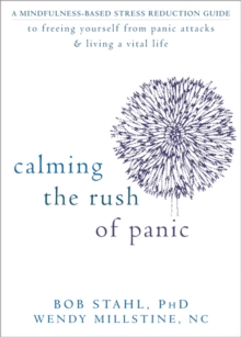 Calming the Rush of Panic : A Mindfulness-Based Stress Reduction Guide to Freeing Yourself from Panic Attacks and Living a Vital Life, Paperback Book