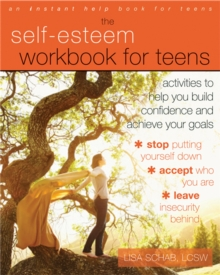 Self-Esteem Workbook for Teens : Activities to Help You Build Confidence and Achieve Your Goals, Paperback Book