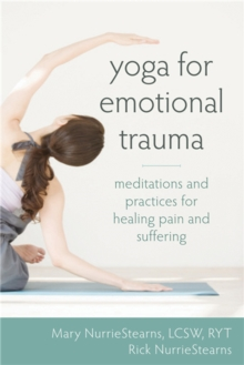 Yoga for Emotional Trauma : Meditations and Practices for Healing Pain and Suffering, Paperback / softback Book