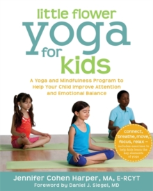 Little Flower Yoga for Kids : A Yoga and Mindfulness Program to Help Your Child Improve Attention and Emotional Balance, Paperback / softback Book