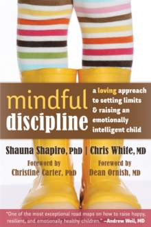 Mindful Discipline : A Loving Approach to Setting Limits and Raising an Emotionally Intelligent Child, Paperback Book