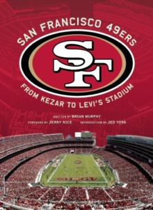 San Francisco 49ers : From Kezar to Levi's, Hardback Book