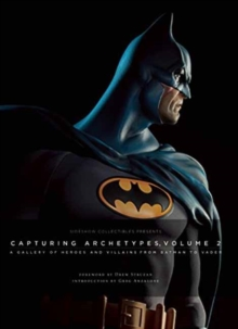 Sideshow Collectibles Presents: Capturing Archetypes, Volume 2 : A Gallery of Heroes and Villains from Batman to Vader, Hardback Book