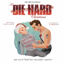 A Die Hard Christmas : The Illustrated Holiday Classic, Hardback Book