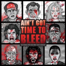 Ain't Got Time to Bleed : Medical Reports on Hollywood's Greatest Action Heroes, Hardback Book