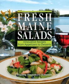 Fresh Maine Salads : Innovative Recipes from Appetizers to Desserts, EPUB eBook