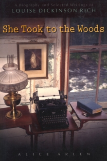She Took to the Woods : A Biography and Selected Writings of Louise Dickinson Rich, EPUB eBook