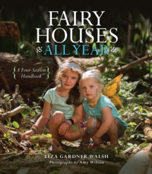 Fairy Houses All Year : A Four-Season Handbook, EPUB eBook